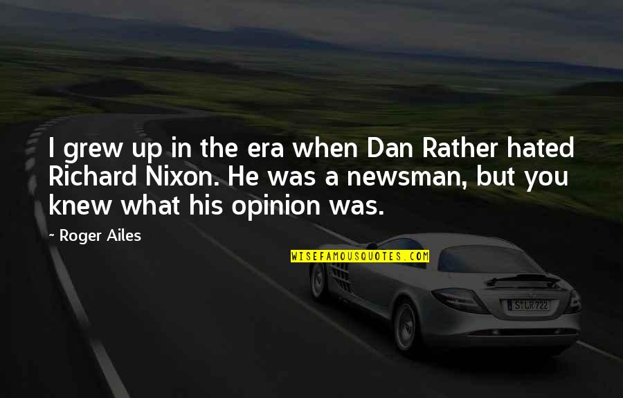 Hated Quotes By Roger Ailes: I grew up in the era when Dan
