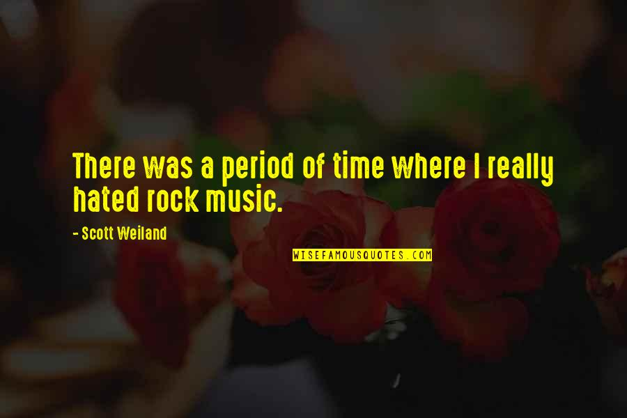 Hated Quotes By Scott Weiland: There was a period of time where I