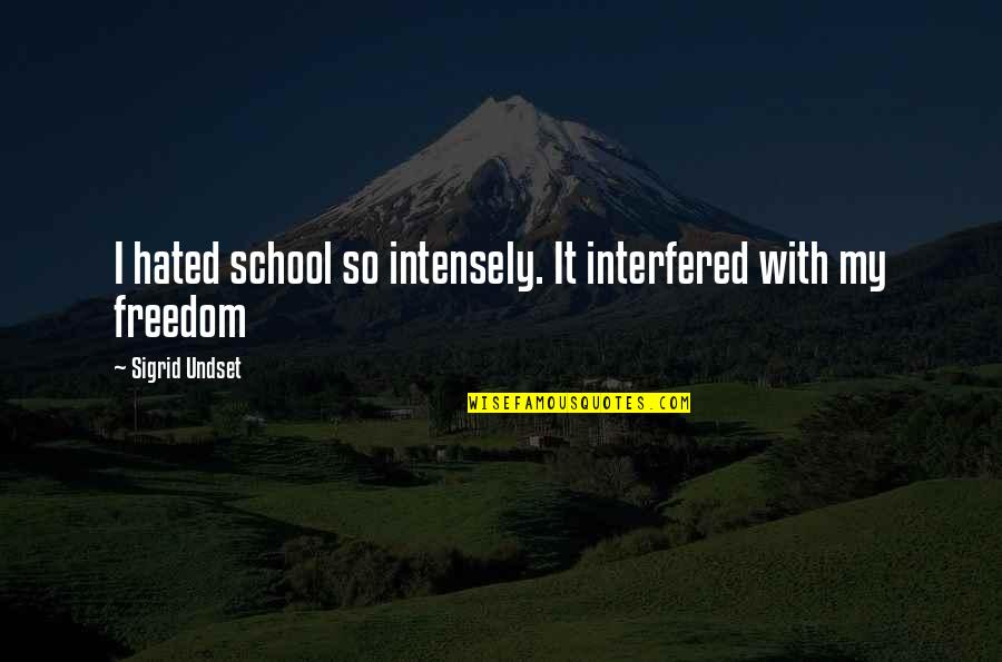 Hated Quotes By Sigrid Undset: I hated school so intensely. It interfered with