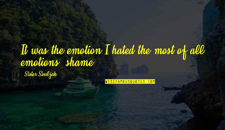 Hated Quotes By Sister Souljah: It was the emotion I hated the most