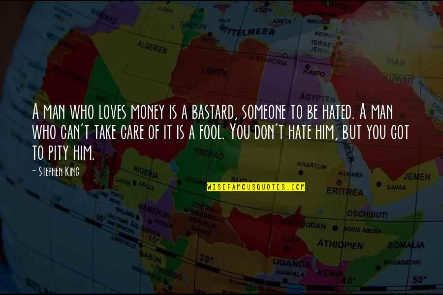 Hated Quotes By Stephen King: A man who loves money is a bastard,