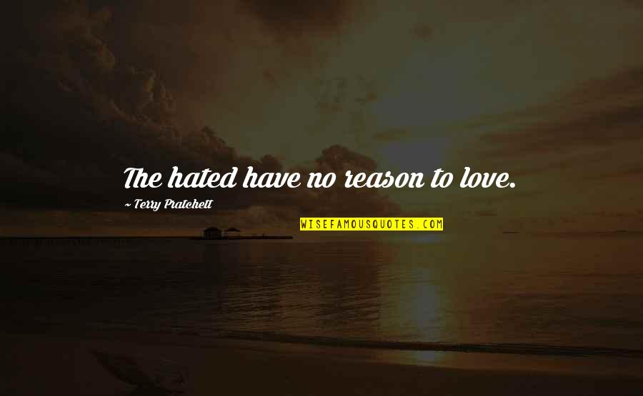 Hated Quotes By Terry Pratchett: The hated have no reason to love.