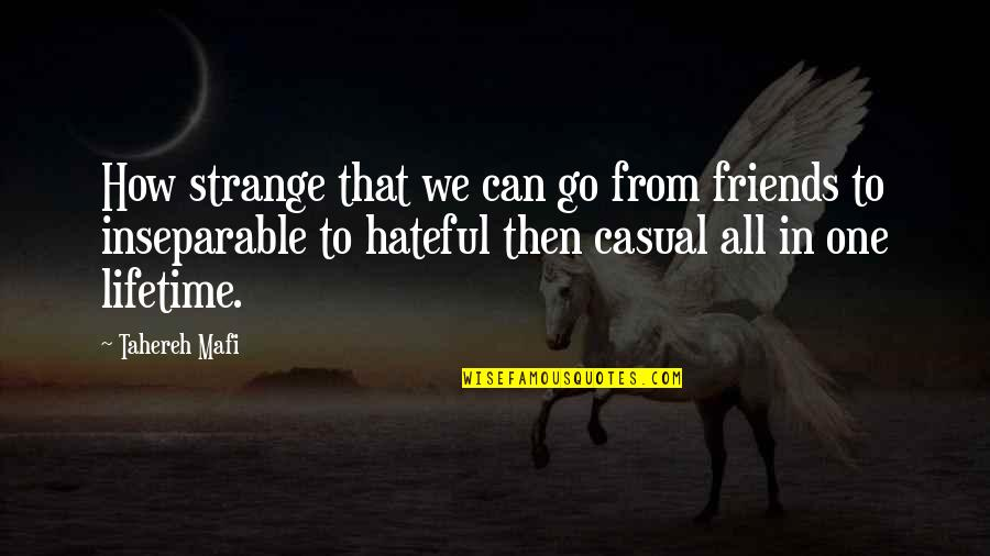 Hateful Friends Quotes By Tahereh Mafi: How strange that we can go from friends