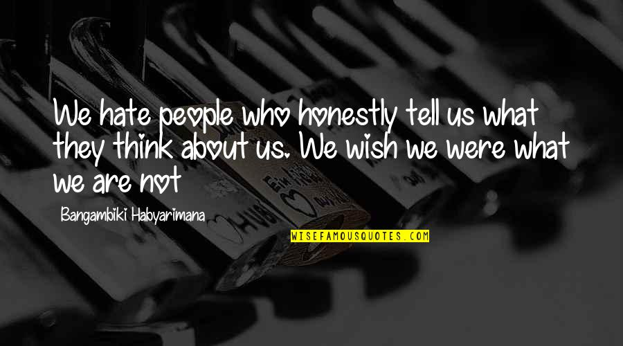 Hateful People Quotes By Bangambiki Habyarimana: We hate people who honestly tell us what