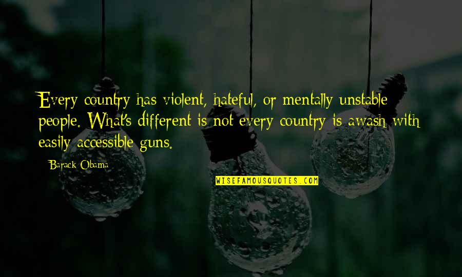 Hateful People Quotes By Barack Obama: Every country has violent, hateful, or mentally unstable