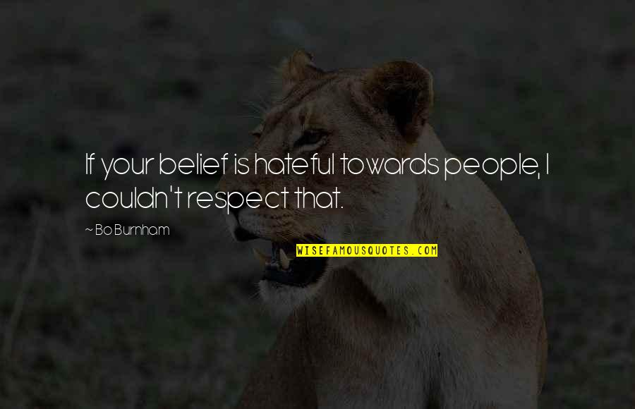 Hateful People Quotes By Bo Burnham: If your belief is hateful towards people, I