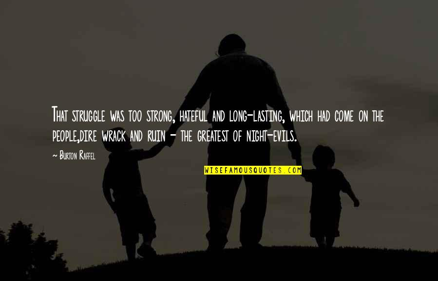 Hateful People Quotes By Burton Raffel: That struggle was too strong, hateful and long-lasting,