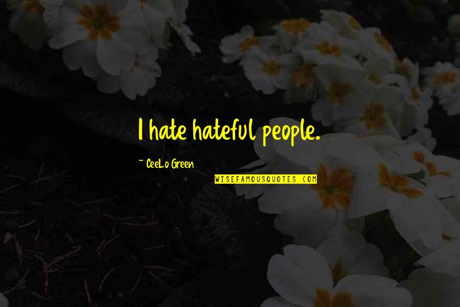 Hateful People Quotes By CeeLo Green: I hate hateful people.