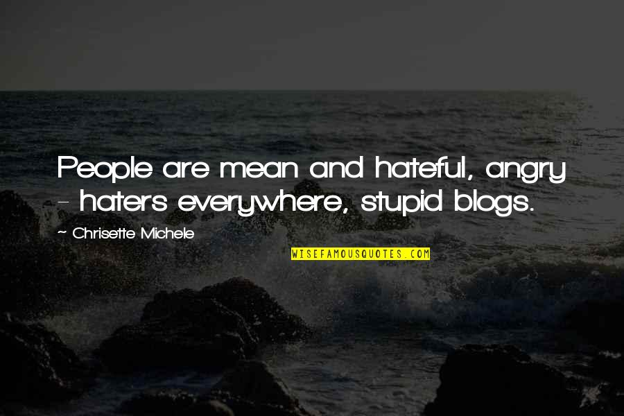 Hateful People Quotes By Chrisette Michele: People are mean and hateful, angry - haters