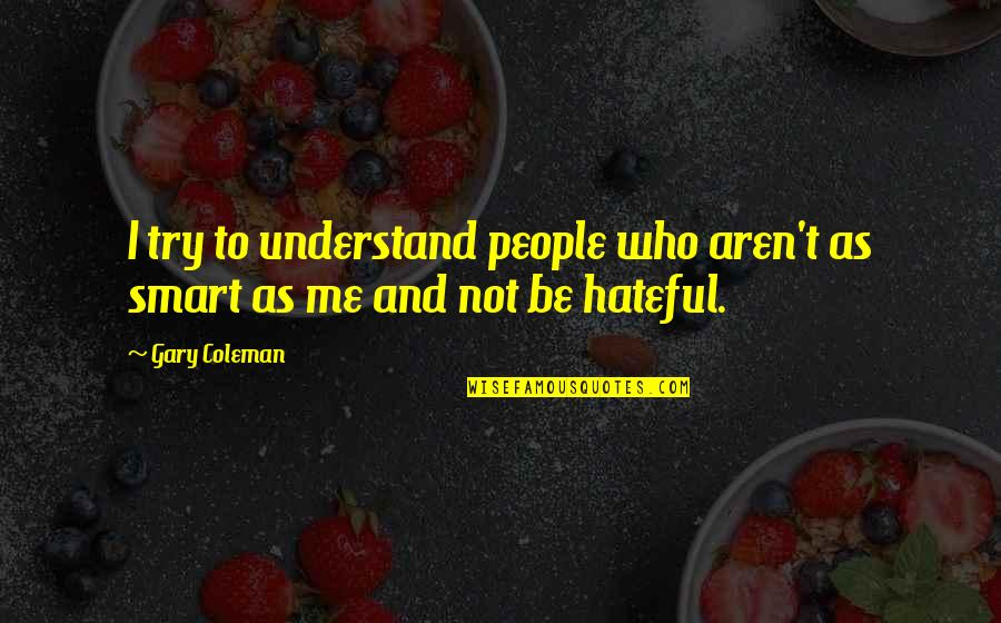 Hateful People Quotes By Gary Coleman: I try to understand people who aren't as
