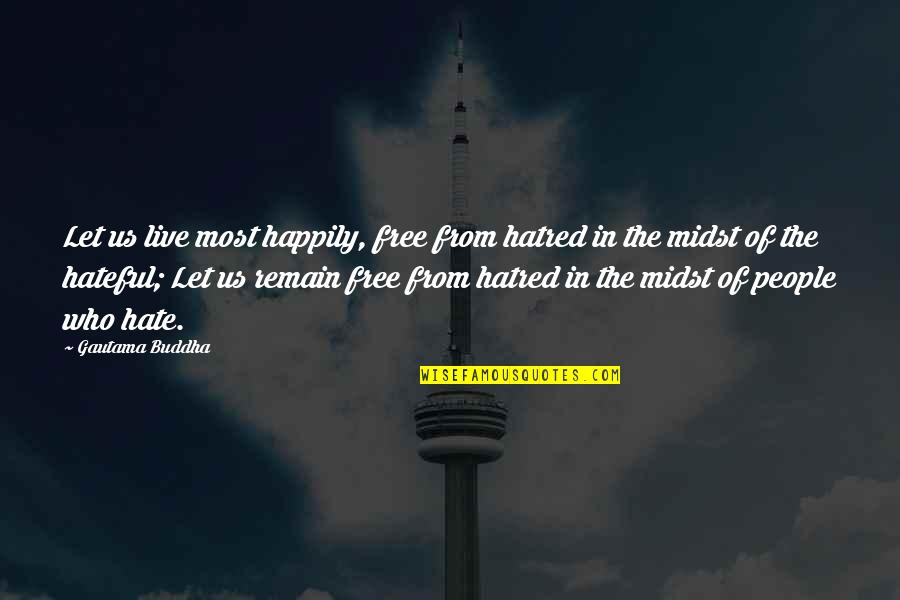 Hateful People Quotes By Gautama Buddha: Let us live most happily, free from hatred