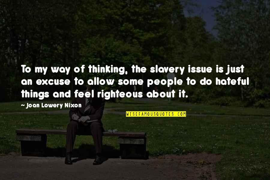 Hateful People Quotes By Joan Lowery Nixon: To my way of thinking, the slavery issue