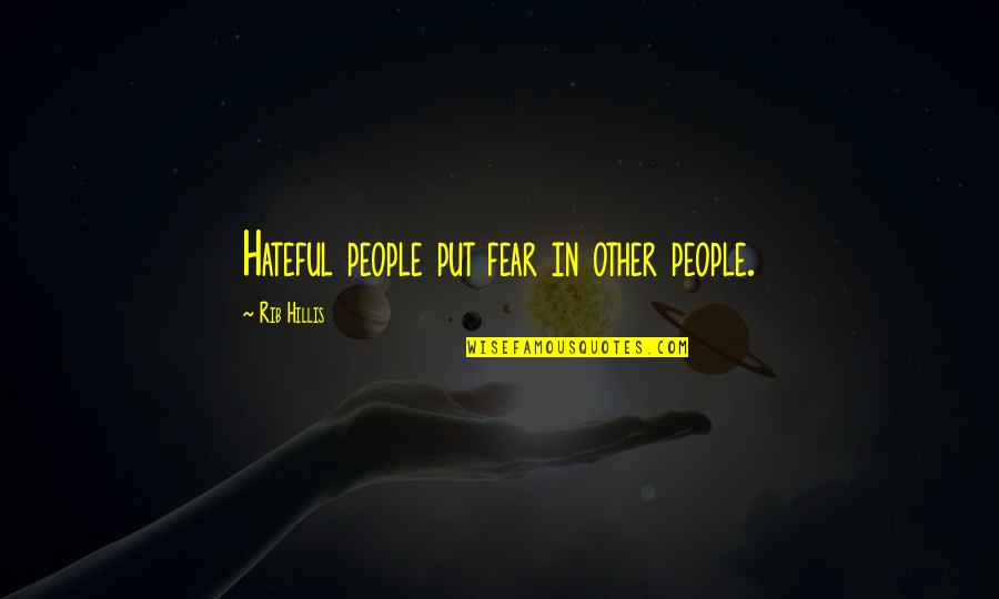 Hateful People Quotes By Rib Hillis: Hateful people put fear in other people.
