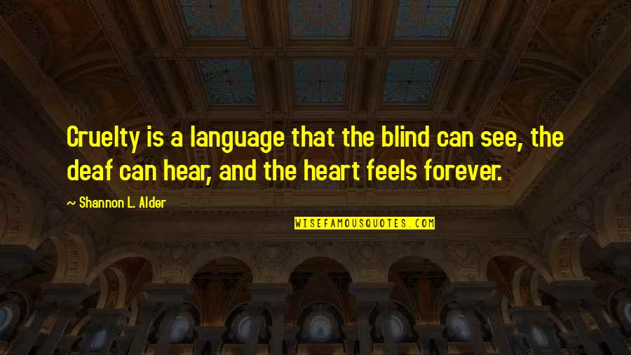 Hateful People Quotes By Shannon L. Alder: Cruelty is a language that the blind can