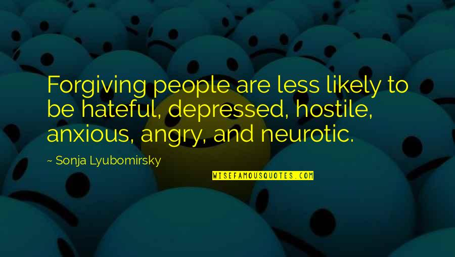 Hateful People Quotes By Sonja Lyubomirsky: Forgiving people are less likely to be hateful,