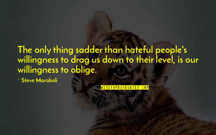Hateful People Quotes By Steve Maraboli: The only thing sadder than hateful people's willingness
