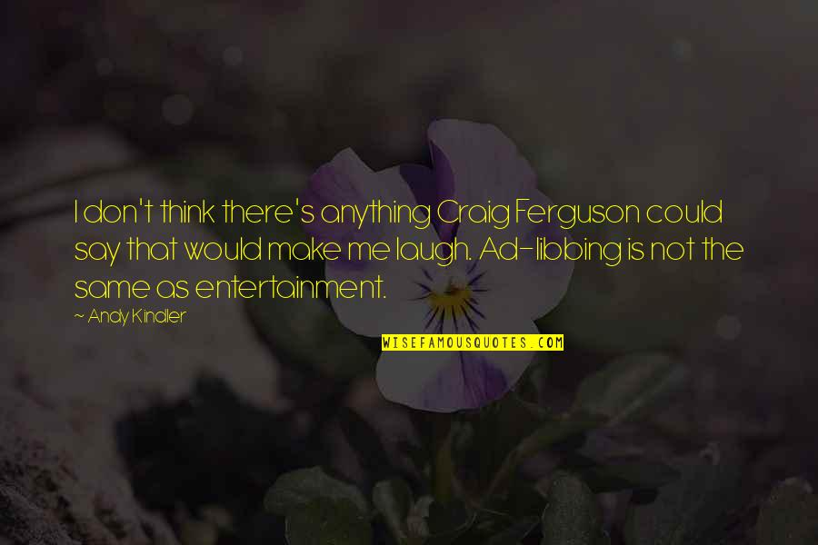 Hatefully Quotes By Andy Kindler: I don't think there's anything Craig Ferguson could
