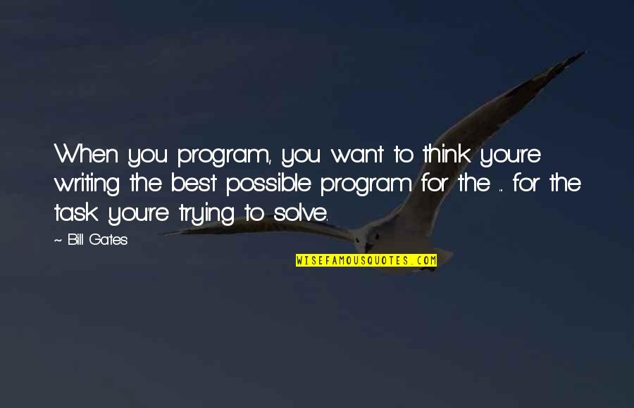 Haters By Celebrities Quotes By Bill Gates: When you program, you want to think you're