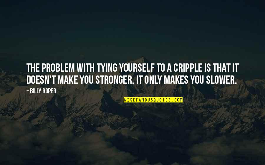 Haters By Celebrities Quotes By Billy Roper: The problem with tying yourself to a cripple