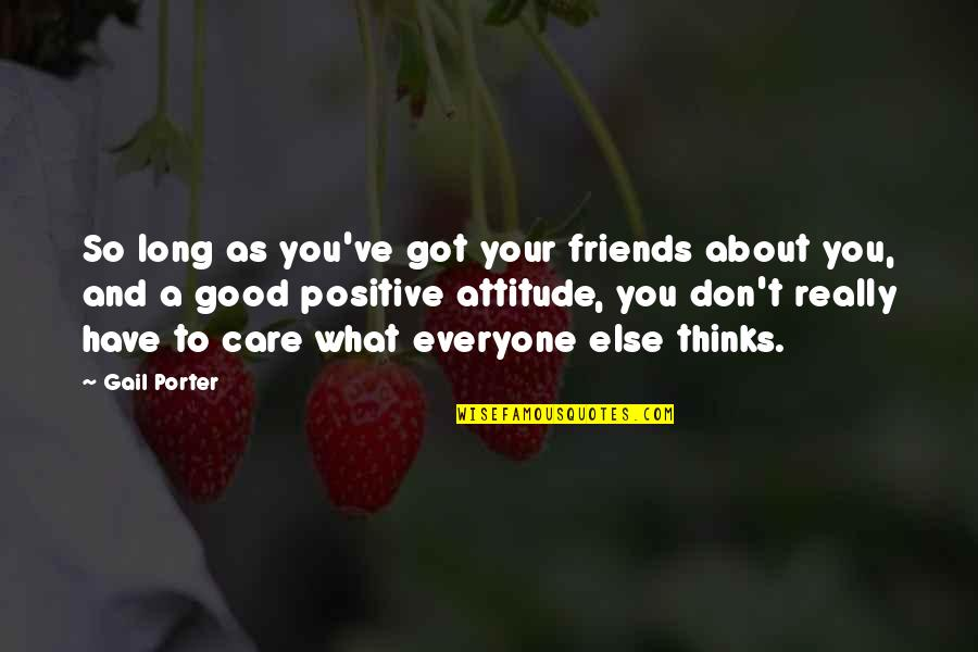 Haters By Celebrities Quotes By Gail Porter: So long as you've got your friends about