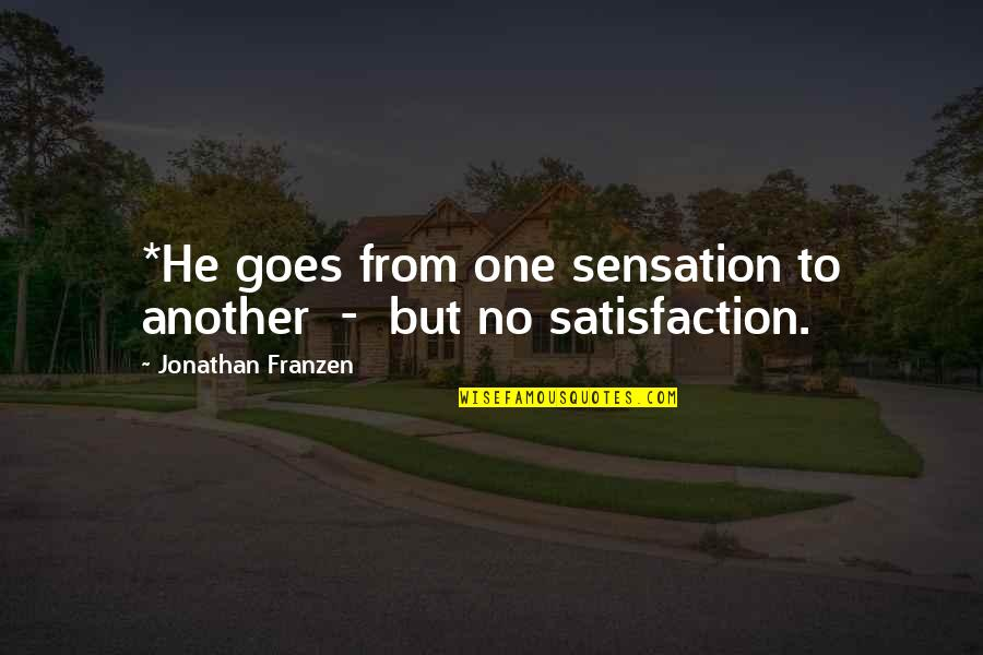 Haters By Celebrities Quotes By Jonathan Franzen: *He goes from one sensation to another -