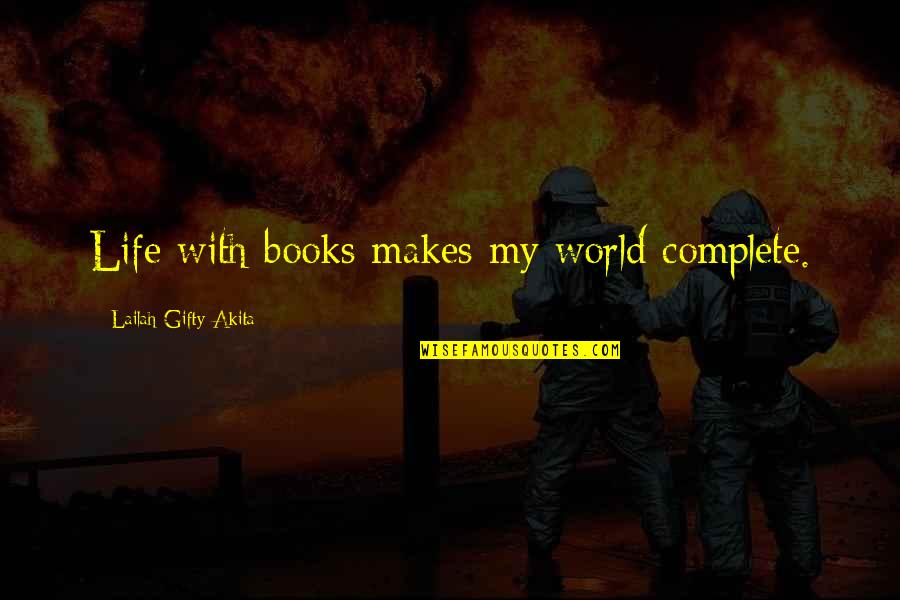 Haters By Celebrities Quotes By Lailah Gifty Akita: Life with books makes my world complete.