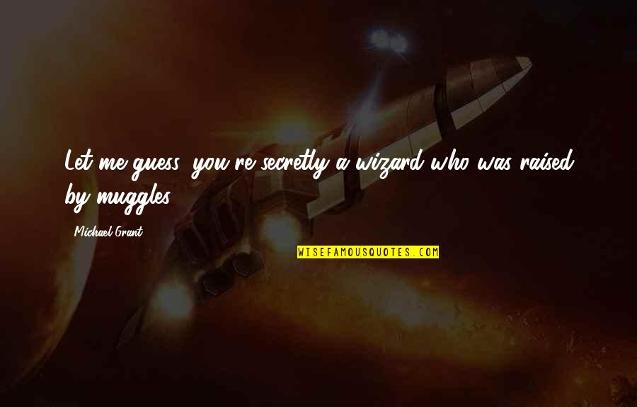 Haters By Celebrities Quotes By Michael Grant: Let me guess: you're secretly a wizard who