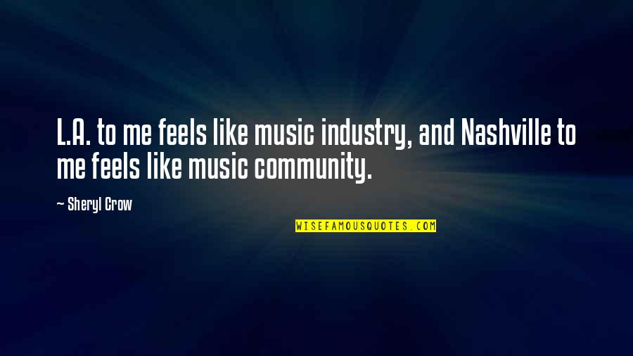 Haters By Celebrities Quotes By Sheryl Crow: L.A. to me feels like music industry, and