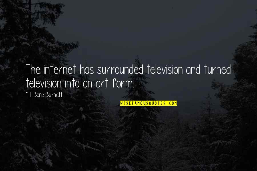Haters By Celebrities Quotes By T Bone Burnett: The internet has surrounded television and turned television
