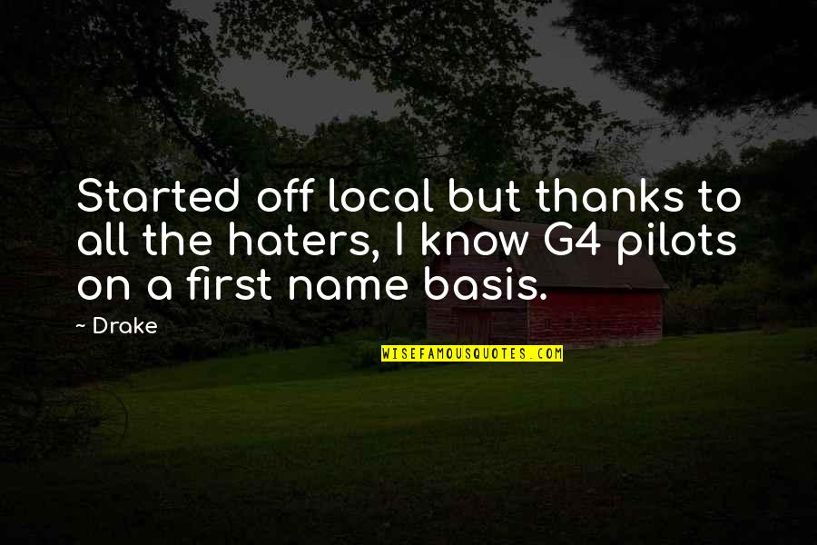 Haters Know My Name Quotes By Drake: Started off local but thanks to all the