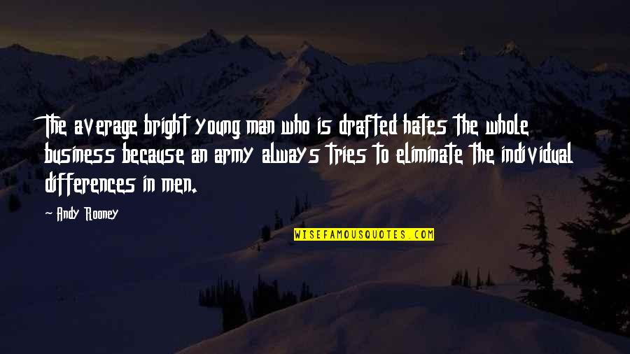 Hates Quotes By Andy Rooney: The average bright young man who is drafted