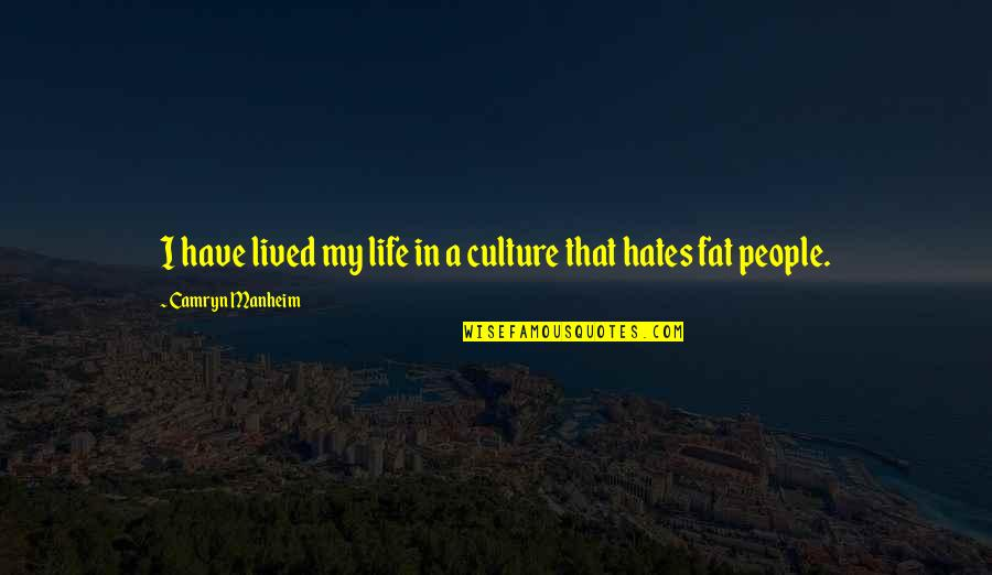 Hates Quotes By Camryn Manheim: I have lived my life in a culture