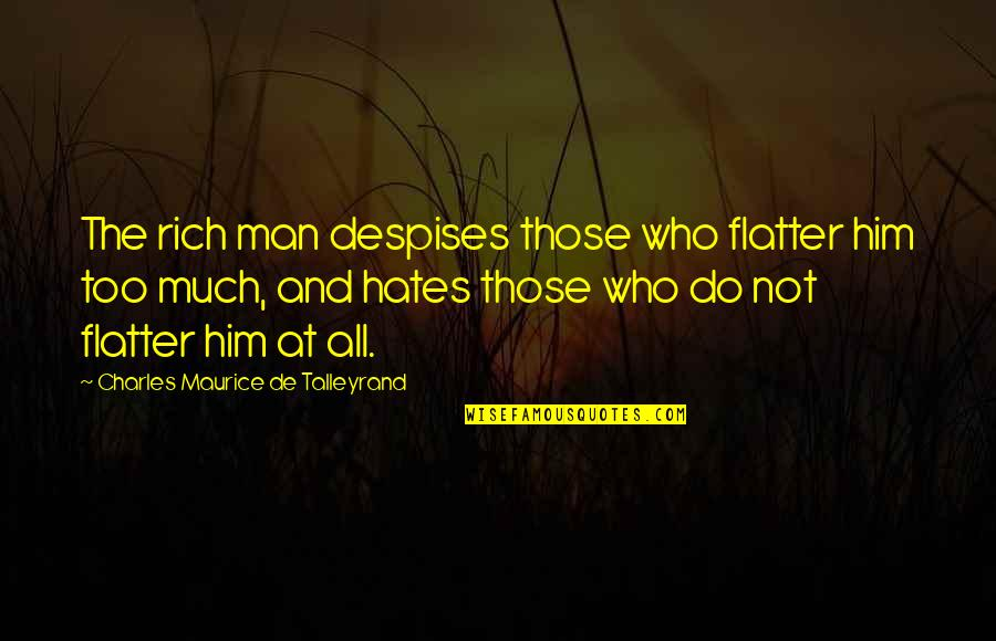 Hates Quotes By Charles Maurice De Talleyrand: The rich man despises those who flatter him