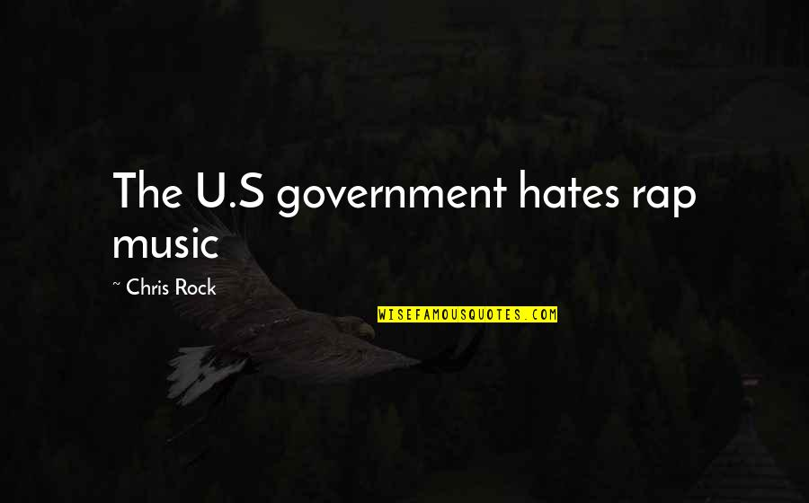 Hates Quotes By Chris Rock: The U.S government hates rap music