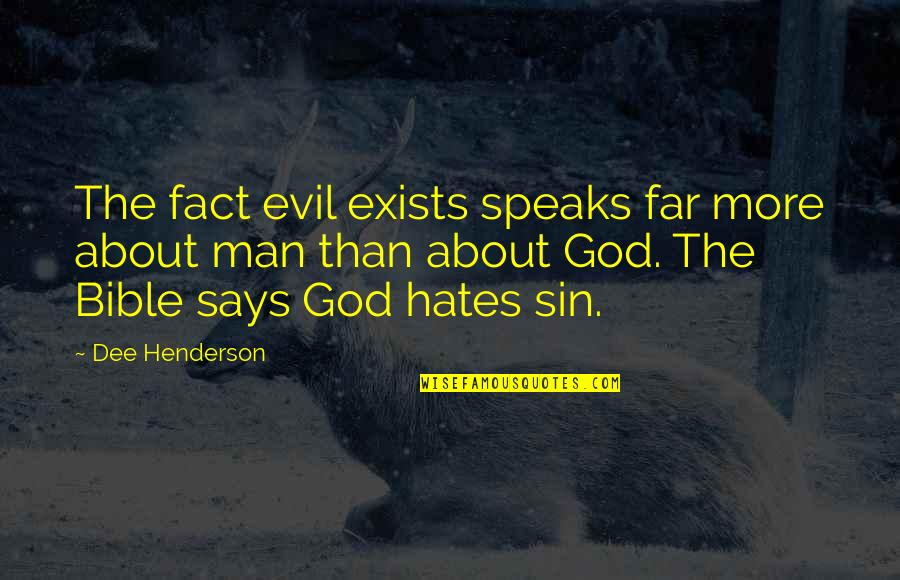 Hates Quotes By Dee Henderson: The fact evil exists speaks far more about