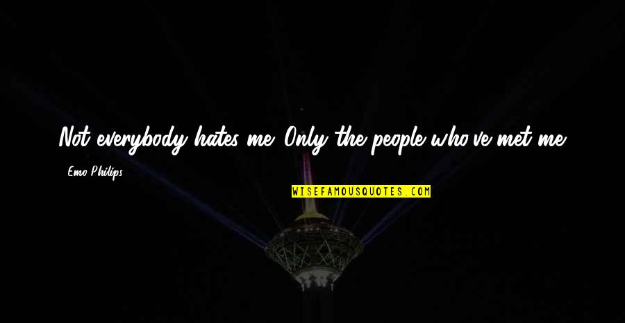 Hates Quotes By Emo Philips: Not everybody hates me. Only the people who've