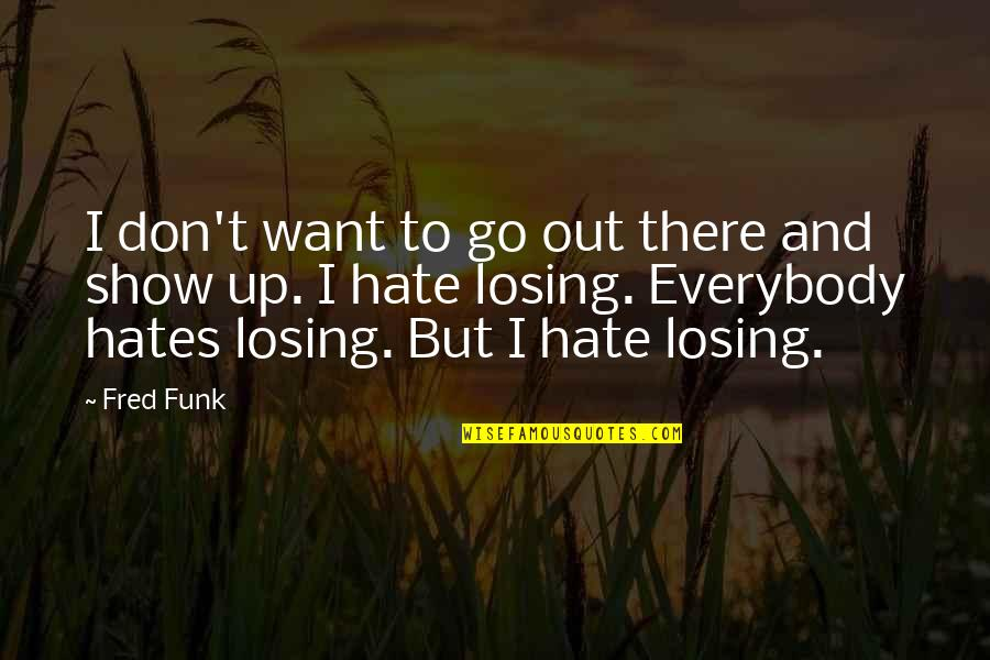 Hates Quotes By Fred Funk: I don't want to go out there and