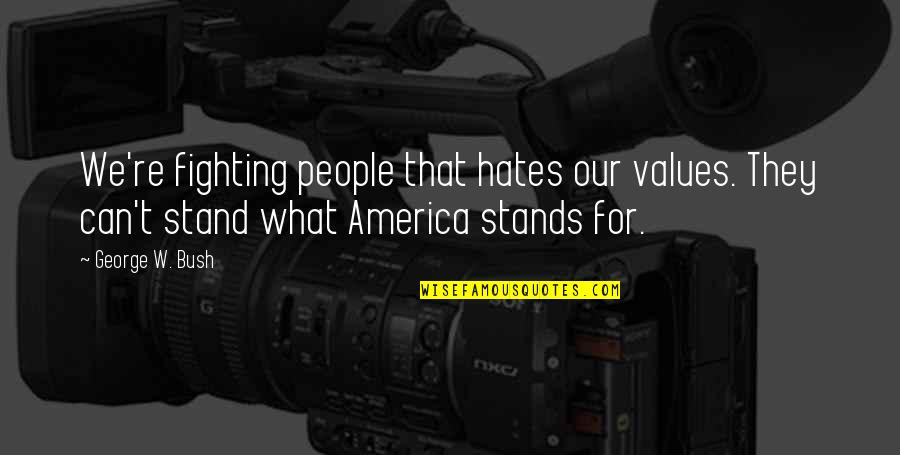 Hates Quotes By George W. Bush: We're fighting people that hates our values. They