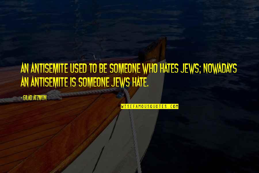 Hates Quotes By Gilad Atzmon: An antisemite used to be someone who hates