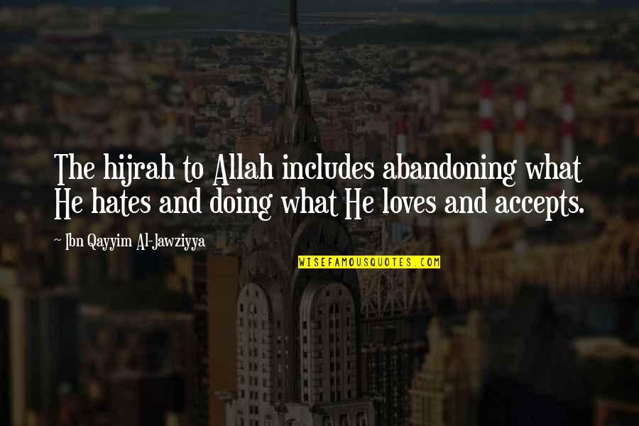 Hates Quotes By Ibn Qayyim Al-Jawziyya: The hijrah to Allah includes abandoning what He