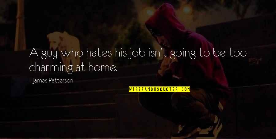 Hates Quotes By James Patterson: A guy who hates his job isn't going
