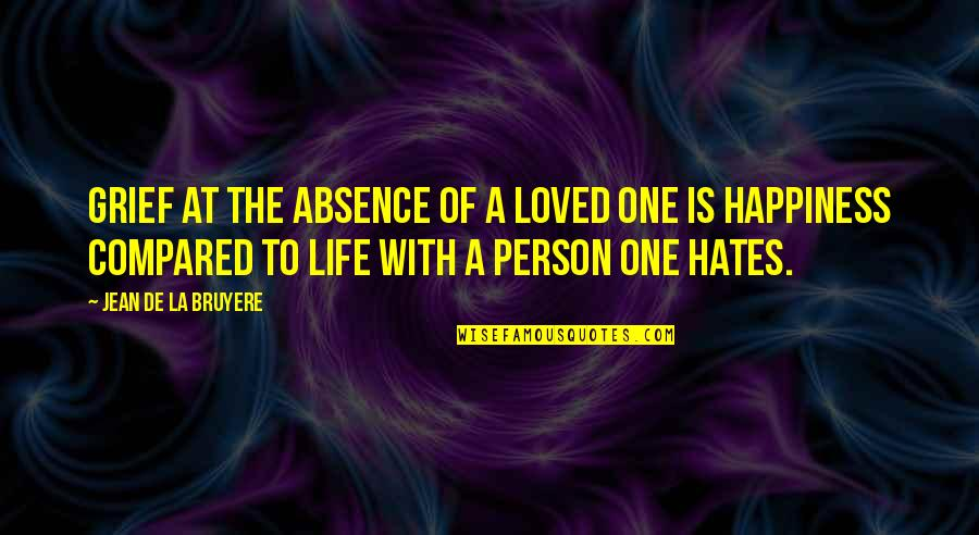 Hates Quotes By Jean De La Bruyere: Grief at the absence of a loved one