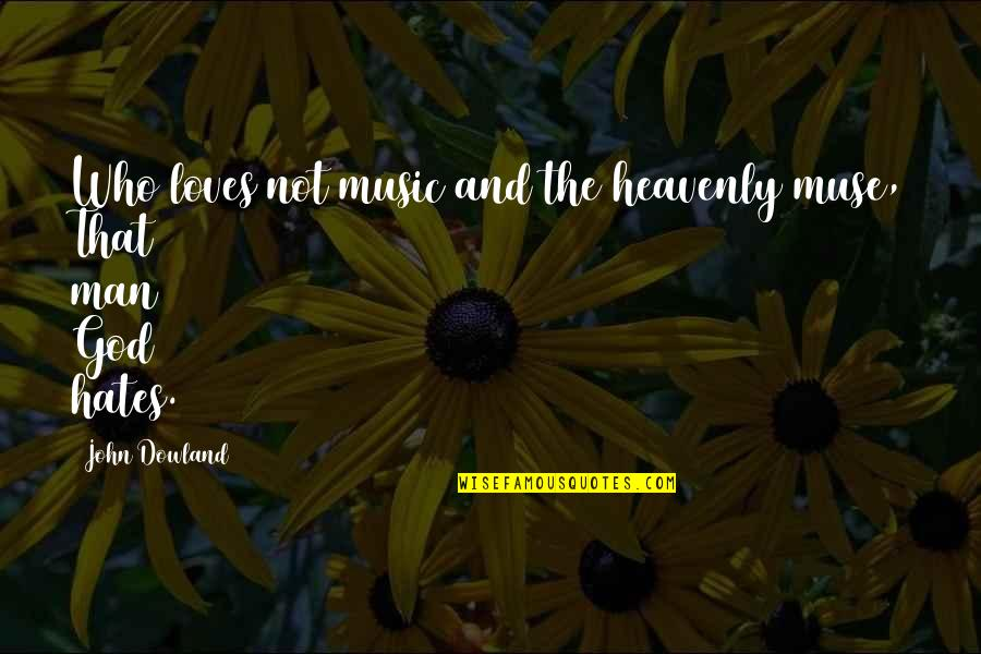 Hates Quotes By John Dowland: Who loves not music and the heavenly muse,