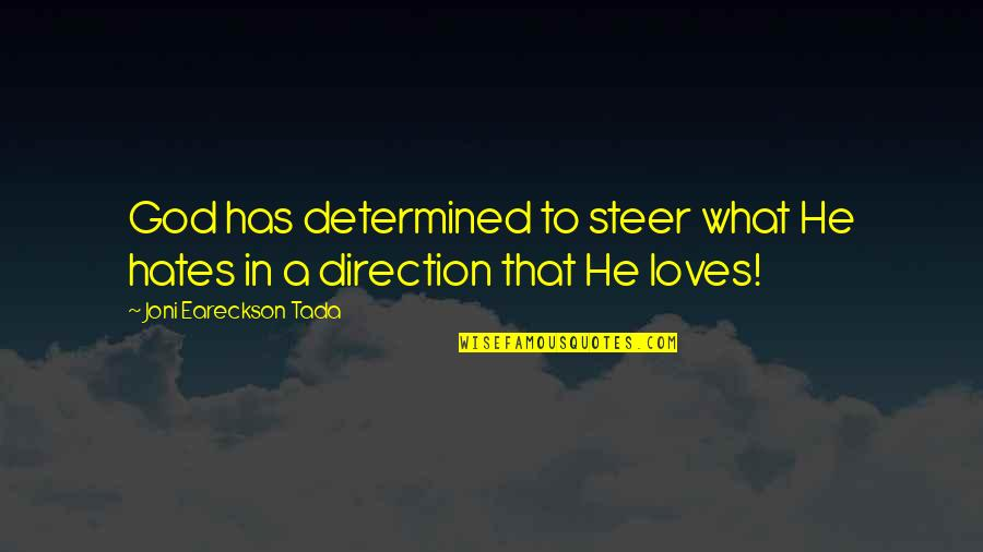 Hates Quotes By Joni Eareckson Tada: God has determined to steer what He hates