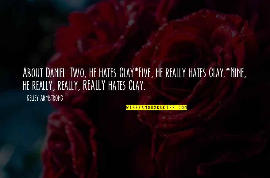Hates Quotes By Kelley Armstrong: About Daniel: Two, he hates Clay*Five, he really