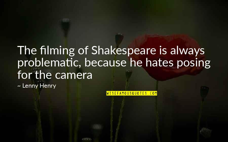 Hates Quotes By Lenny Henry: The filming of Shakespeare is always problematic, because
