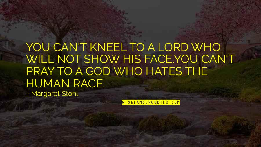 Hates Quotes By Margaret Stohl: YOU CAN'T KNEEL TO A LORD WHO WILL