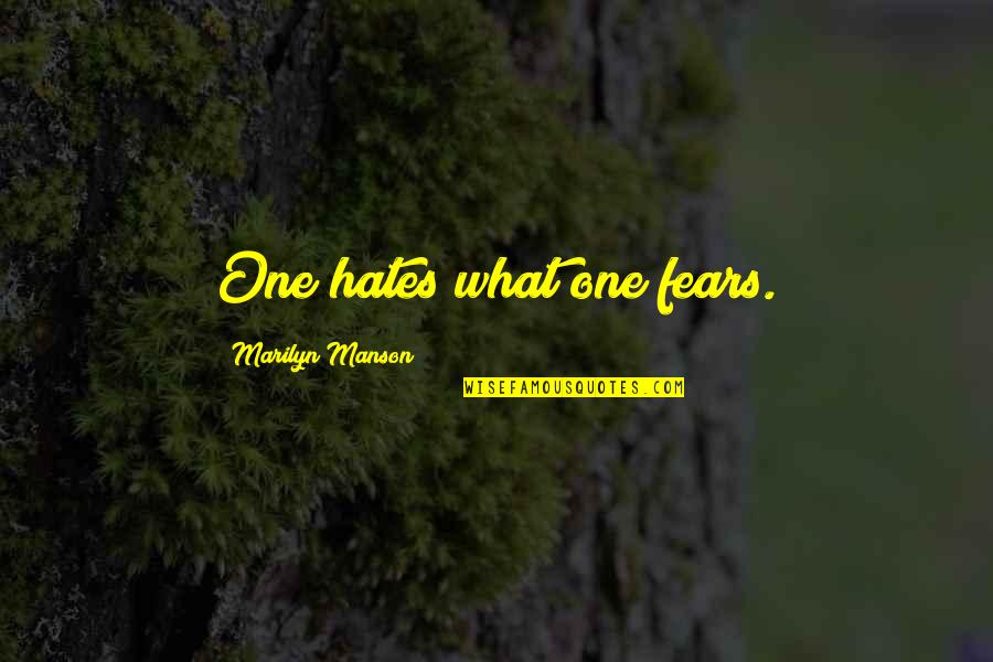 Hates Quotes By Marilyn Manson: One hates what one fears.