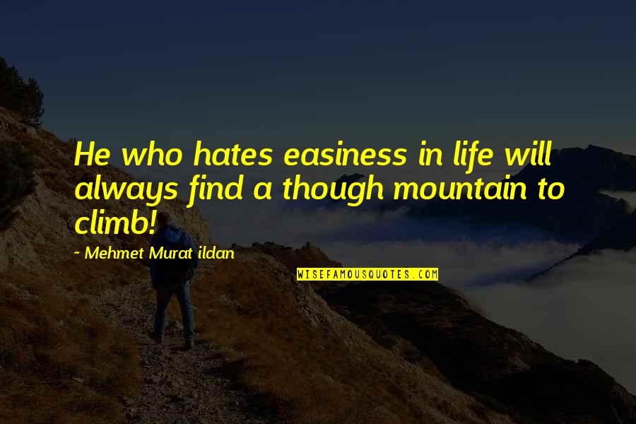 Hates Quotes By Mehmet Murat Ildan: He who hates easiness in life will always