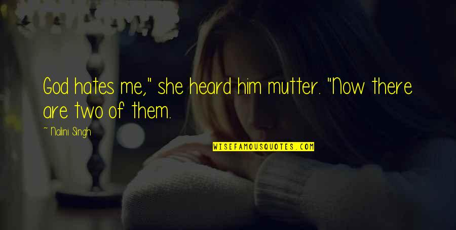 """Hates Quotes By Nalini Singh: God hates me,"""" she heard him mutter. """"Now"""